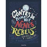 Contes de bona nit per a nenes rebels : 100 històries de dones extraordinàries