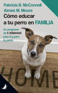 Cómo educar a tu perro en familia : un programa de 6 semanas para ti y para tu perro