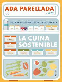 La Cuina sostenible : idees, trucs i receptes per no llençar res