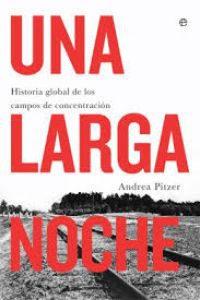 Una Larga noche : historia global de los campos de concentración