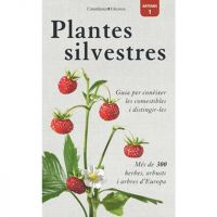 Plantes silvestres : guia per conèixer les comestibles i distingir-les: més de 300 herbes, arbusts i arbres d'Europa