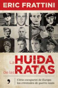 La Huida de las ratas : cómo escaparon de Europa los criminales de guerra nazis
