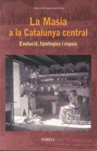 La Masia a la Catalunya central : evolució, tipologies i espais