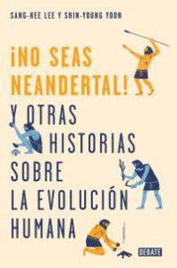 ¡No seas neandertal! y otras historia sobre la evolución humana
