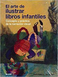 El Arte de ilustrar libros infantiles : concepto y práctica de la narración visual