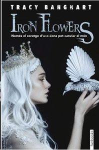 Iron flowers : només el coratge d'una dona pot canviar el món