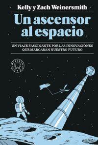 Un Ascensor al espacio : un viaje fascinante por las innovaciones que marcarán nuestro futuro