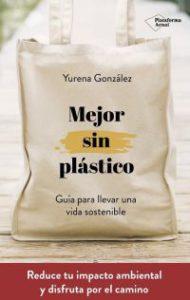 Mejor sin plástico : guía para llevar una vida sostenible