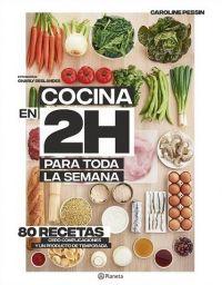 Cocina en 2h para toda la semana : 80 recetas, cero complicaciones y un producto de temporada