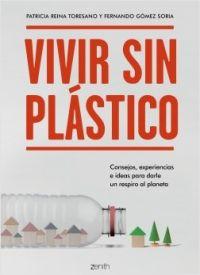 Vivir sin plástico : consejos, experiencias e ideas para darle un respiro al planeta
