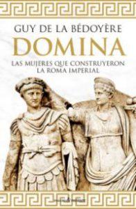 Domina : las mujeres que construyeron la Roma imperial