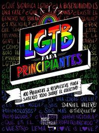 LGTB para principiantes : 100 preguntas y respuestas para saberlo todo sobre el colectivo