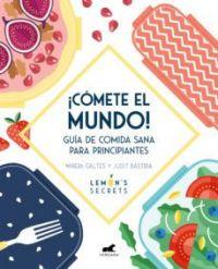 ¡Cómete el mundo! : guía de comida sana para principiantes