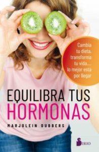 Equilibra tus hormonas : cambia tu dieta, transforma tu vida... lo mejor está por llegar