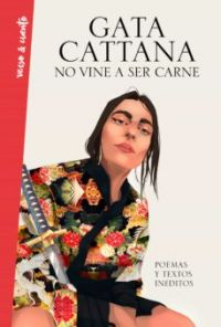 No vine a ser carne : poemas y textos inéditos