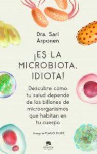 ¡Es la microbiota, idiota! : descubre cómo tu salud depende de los billones de microorganismos que habitan en tu cuerpo