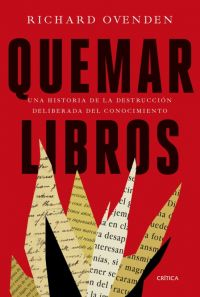 Quemar libros : una historia de la destrucción deliberada del conocimiento