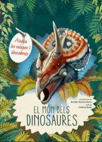 El Món dels dinosaures : aixeca les solapes i descobreix