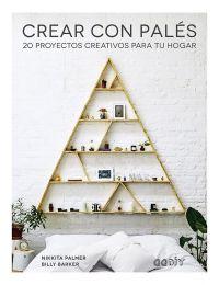 Crear con palés : 20 proyectos creativos para tu hogar
