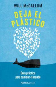 Deja el plástico : guía para cambiar el mundo