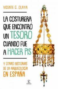La Costurera que encontró un tesoro cuando fue a hacer pis y otras historias de la arqueología en España