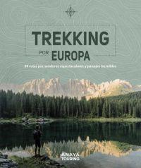 Trekking por Europa : 39 rutas por senderos espectaculares y paisajes increíbles