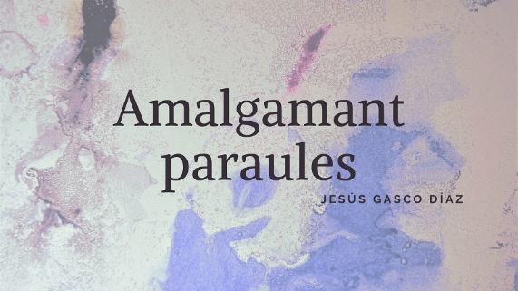 """""""Amalgamant paraules""""  Poemes de Jesús Gasco musicats per Jaume Giménez"""